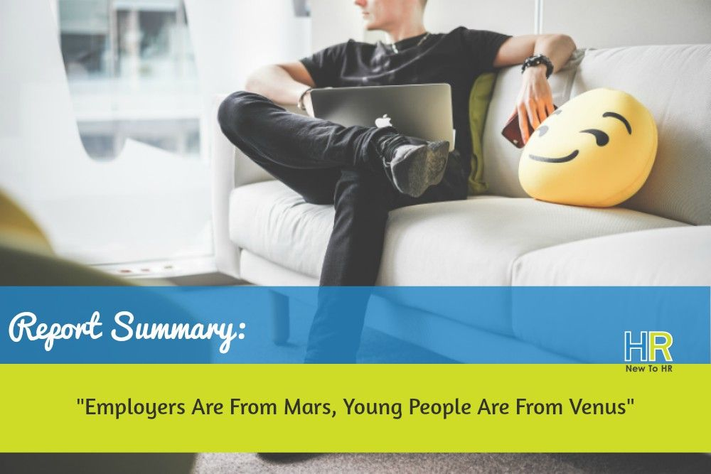 Report Summary - Employers Are From Mars, Young People Are From Venus. #NewToHR