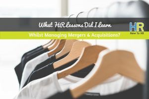 What HR Lessons Did I Learn Whilst Managing Mergers And Acquisitions. #NewToHR
