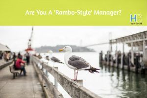Are You A Rambo-Style Manager. #NewToHR
