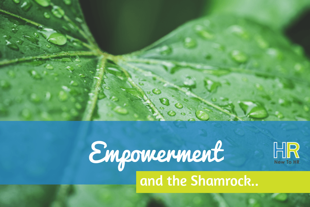 Empowerment and the Shamrock.. #NewToHR