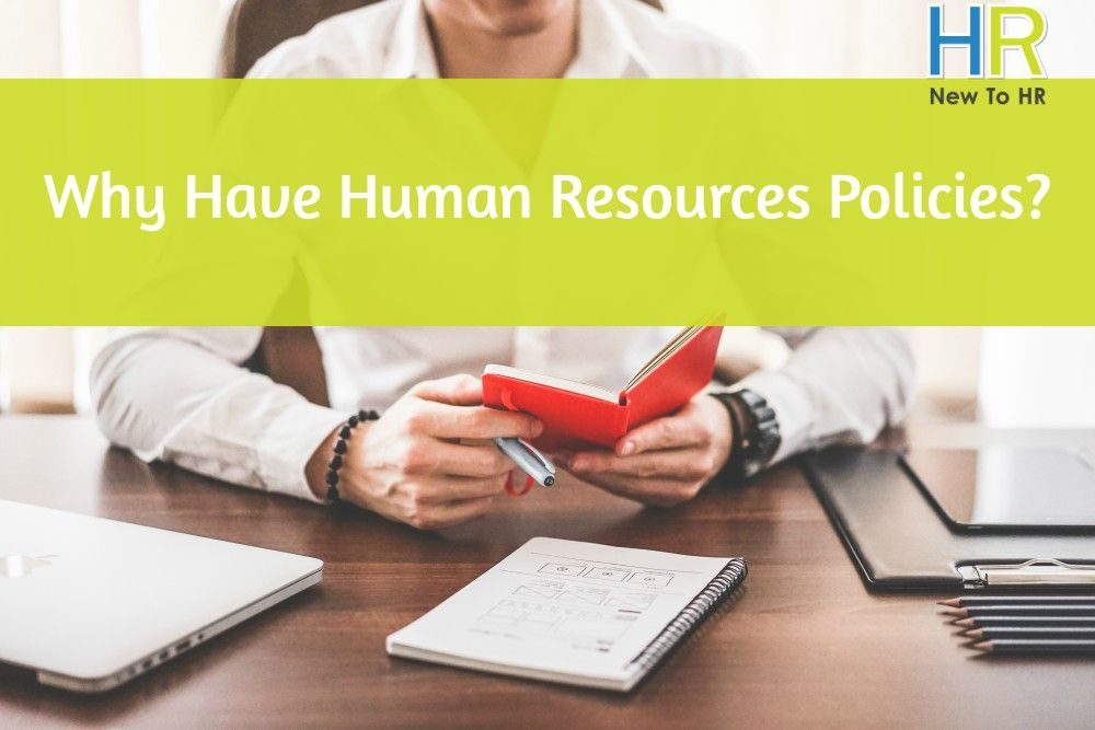 Why Have Human Resources Policies. #NewToHR