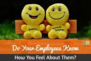 Do Your Employees Know How You Feel About Them. #NewToHR
