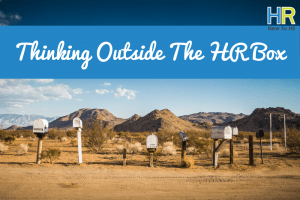 Thinking Outside Of The HR Box. #NewToHR