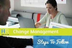 Change Management. Steps To Follow. #NewToHR