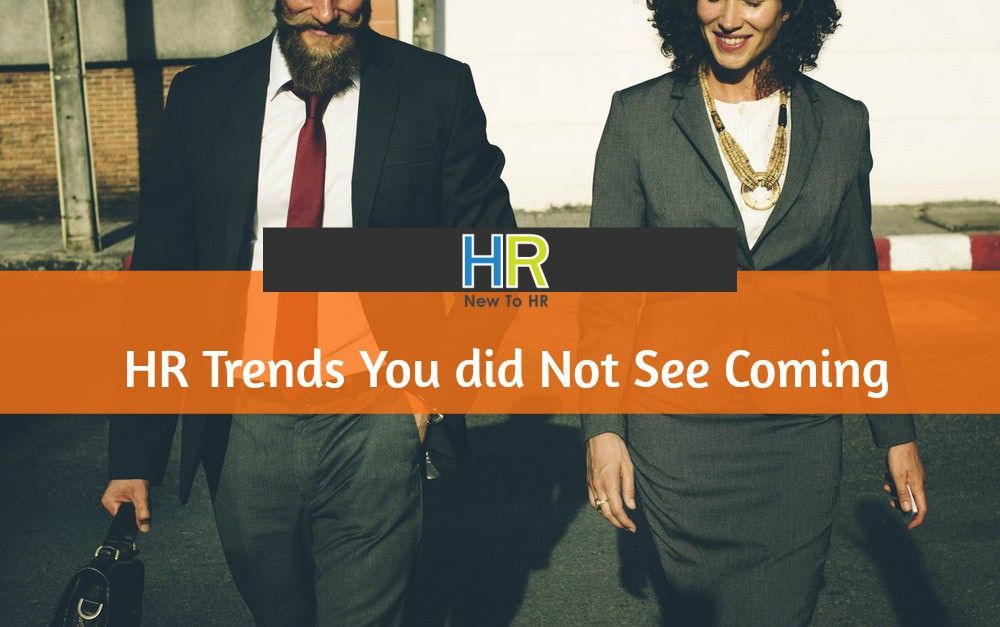 Human Resources Trends That You Did Not See Coming. #NewToHR