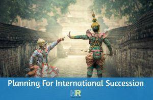 Planning For International Succession. #NewToHR