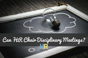 Can HR Chair Disciplinary Meetings. #NewToHR