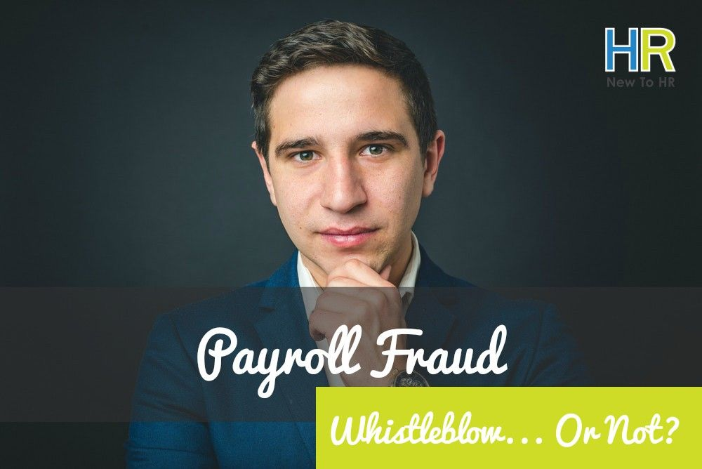 Payroll Fraud. Whistleblow... Or Not. #NewToHR