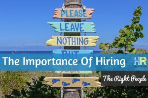 The Importance Of Hiring The Right People. #NewToHR