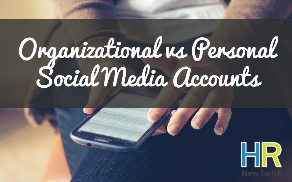 Organizational vs Personal Social Media Accounts. #NewToHR