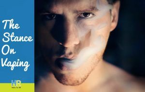 The Stance On Vaping. #NewToHR