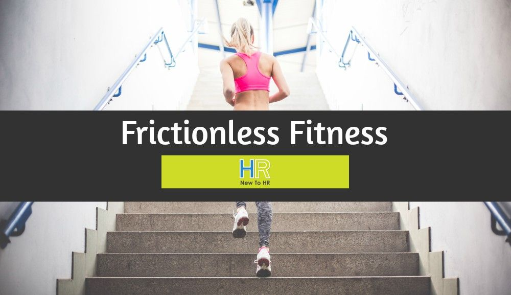 Frictionless Fitness. #NewToHR