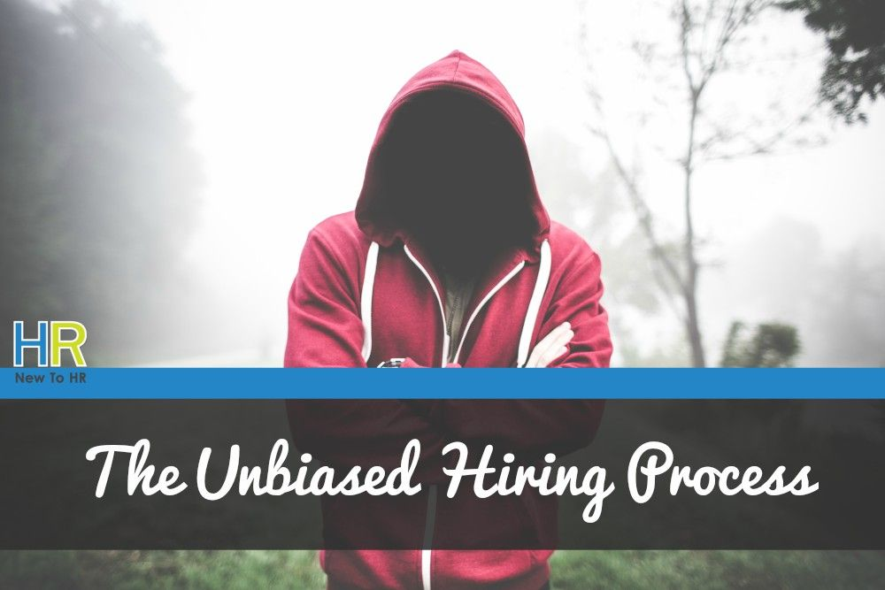 The Unbiased Hiring Process. #NewToHR
