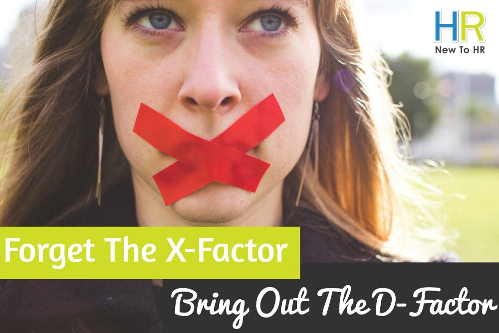 Forget The X Factor. Bring Out The D Factor. #NewToHR