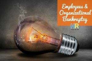 Employees And Organizational Bankruptcy. #NewToHR