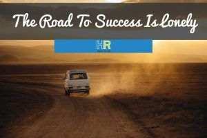The Road To Success Is Lonely. #NewToHR