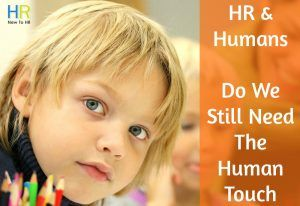 HR And Humans. Do We Still Need The Human Touch. #NewToHR