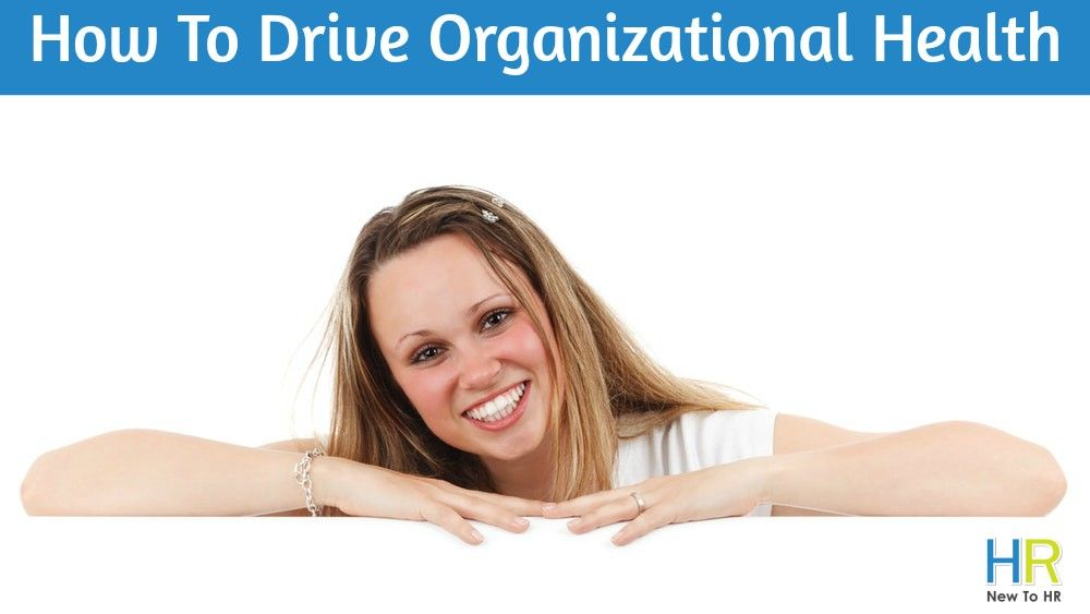 How To Drive Organisational Health. #NewToHR
