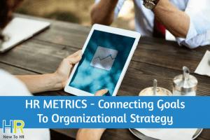 HR Metrics - Connecting Goals To Organizational Strategy. #NewToHR