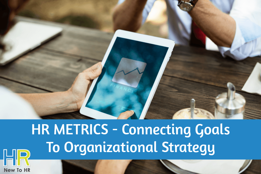 HR Metrics - Connecting Goals To Organizational Strategy. #NewToHR