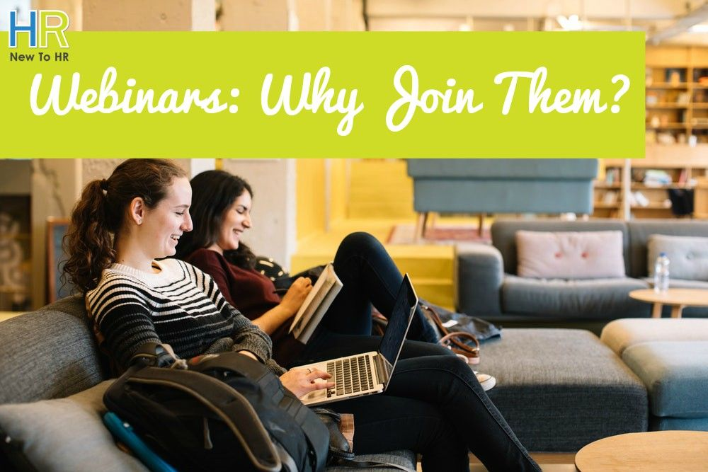 Webinars. Why Join Them. #NewToHR