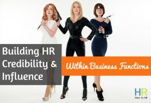Building HR Credibility And Influence With Business Functions. #NewToHR