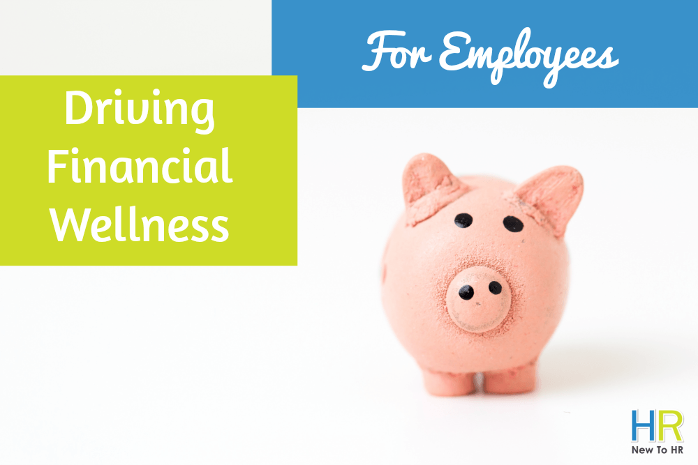 Driving Financial Wellness For Employees. #NewToHR