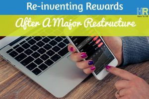 Reinventing Rewards After A Major Restructure. #NewToHR