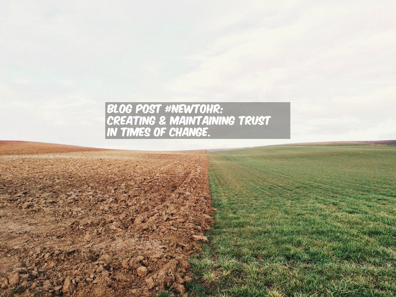 Creating And Maintaining Trust In Times Of Change By @NewToHR