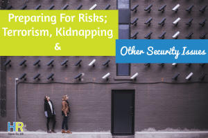 Preparing For Risks Terrorism Kidnapping And Other Security Issues. #NewToHR