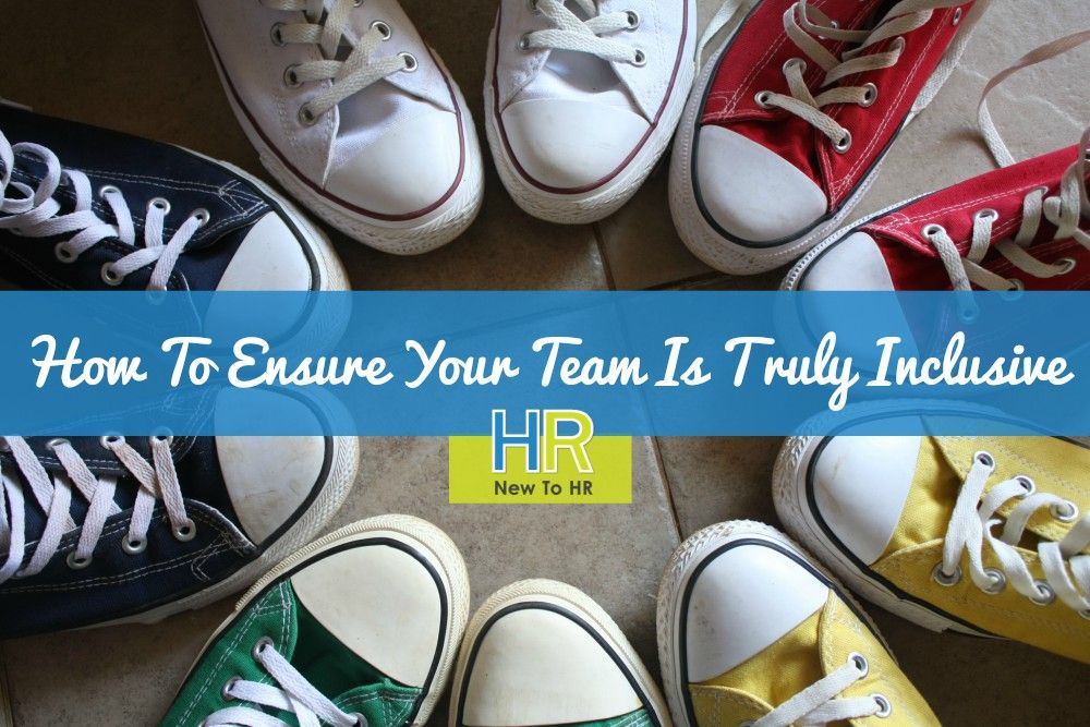 How To Ensure Your Team Is Truly Inclusive. #NewToHR