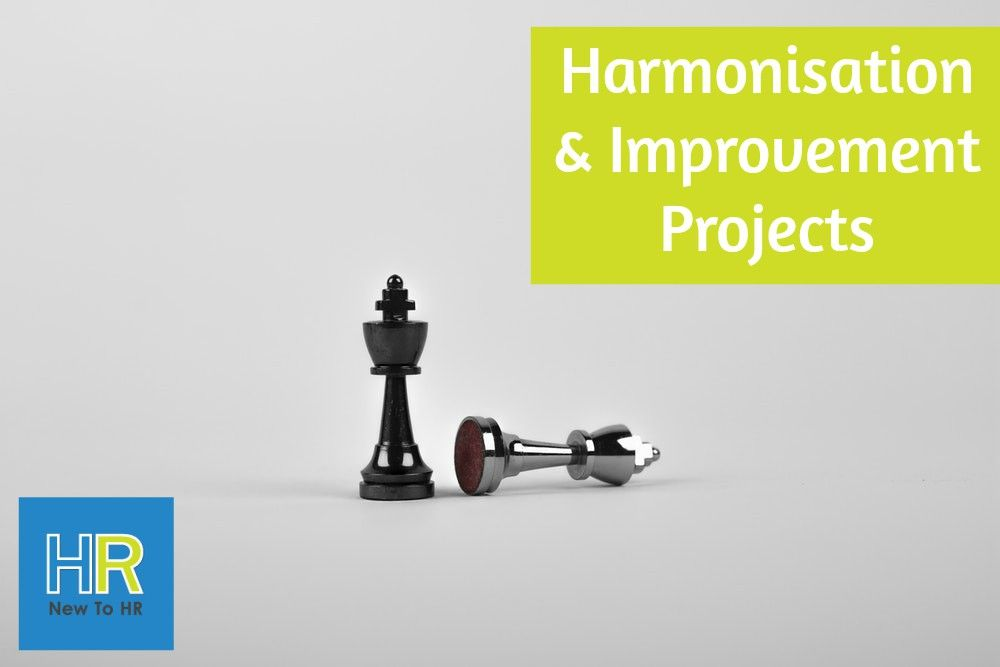 Harmonisation And Improvement Projects. #NewToHR