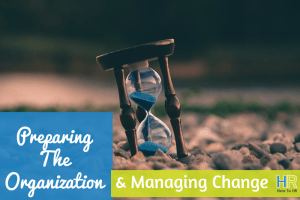 Preparing The Organization And Managing Change. #NewToHR