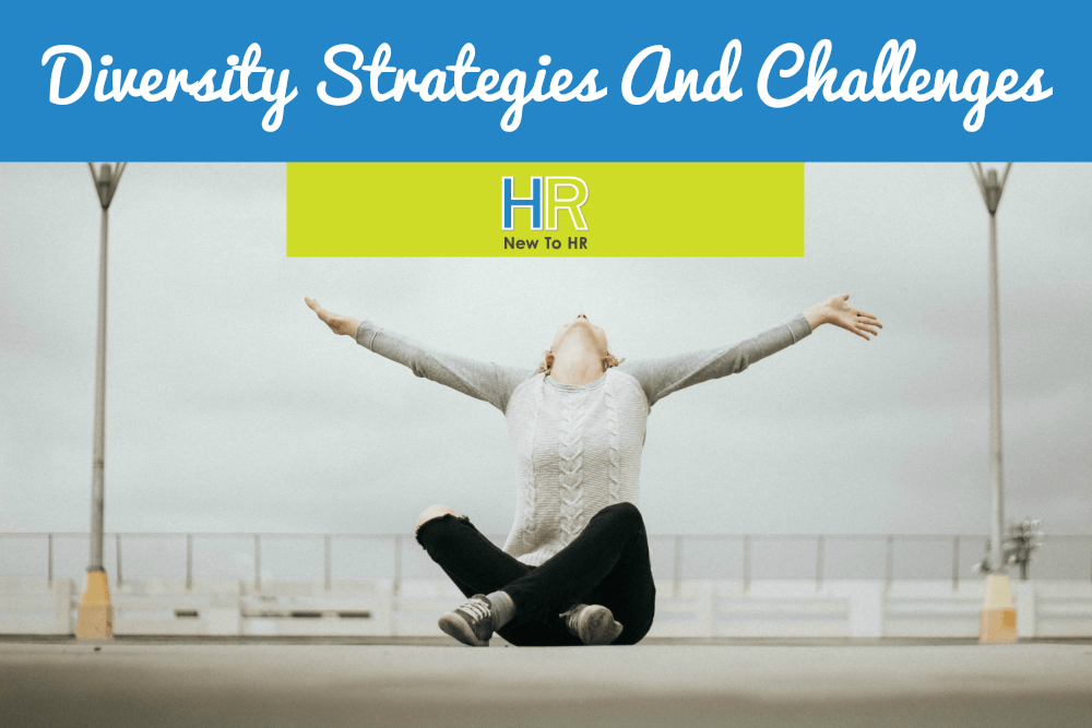 Diversity Strategies And Challenges. #NewToHR
