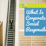 What Is Corporate Social Responsibility. #NewToHR