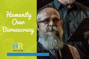 Humanity Over Bureaucracy. #NewToHR