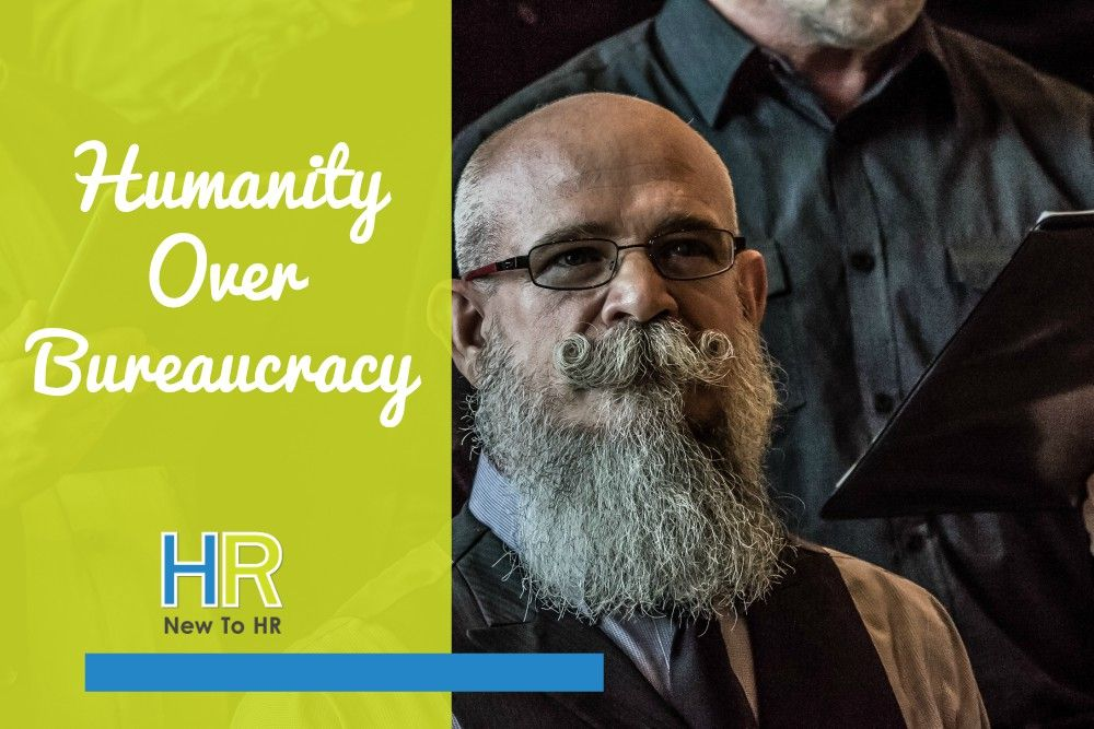 Humanity Over Bureaucracy. #NewToHR