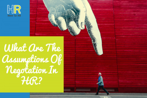 What Are The Assumptions Of Negotiation In HR. #NewToHR