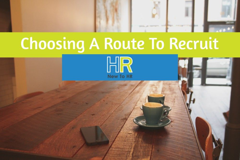 Choosing A Route To Recruit. #NewToHR
