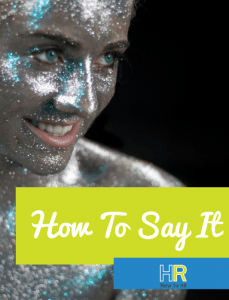 How To Say It. #NewToHR