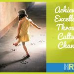 Achieving Excellence Through Culture Change. #NewToHR