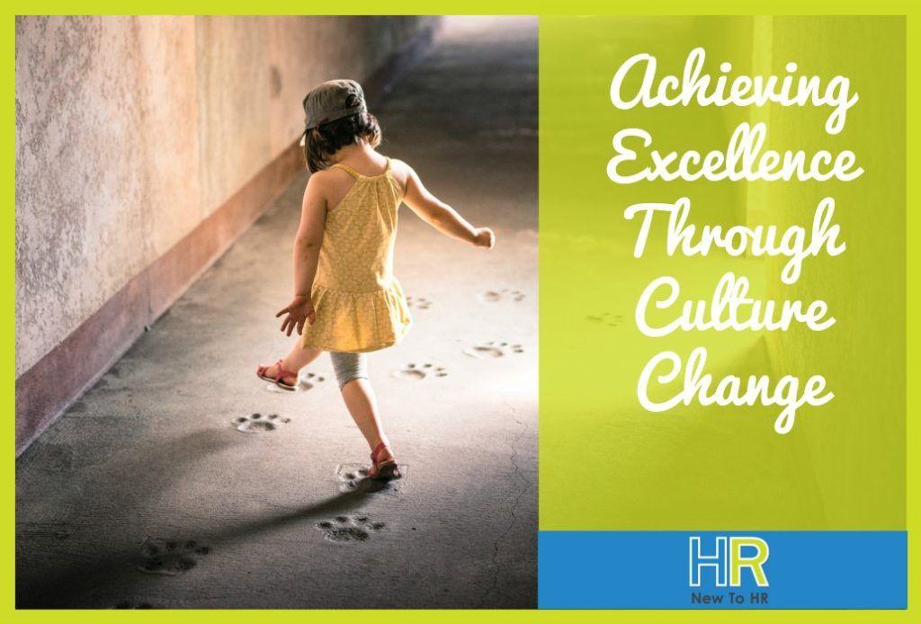 Achieving Excellence Through Culture Change. #NewToHR