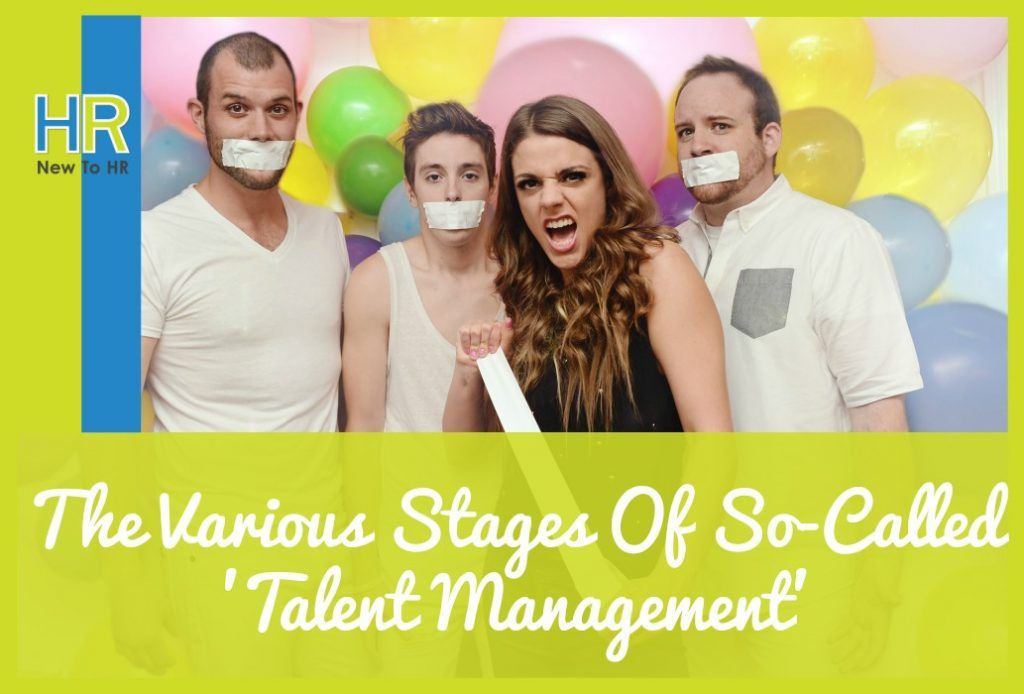 The Various Stages Of So-Called Talent Management. #NewToHR