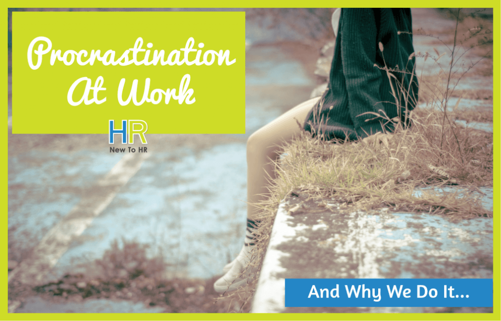 Procrastination At Work And Why We Do It. #NewToHR