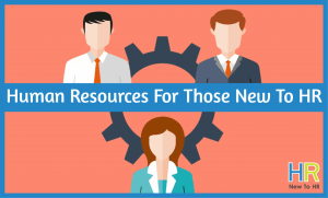 Human Resources For Those New To HR. #NewToHR