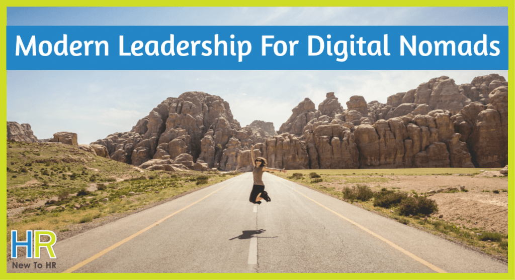 Modern Leadership For Digital Nomads. #NewToHR