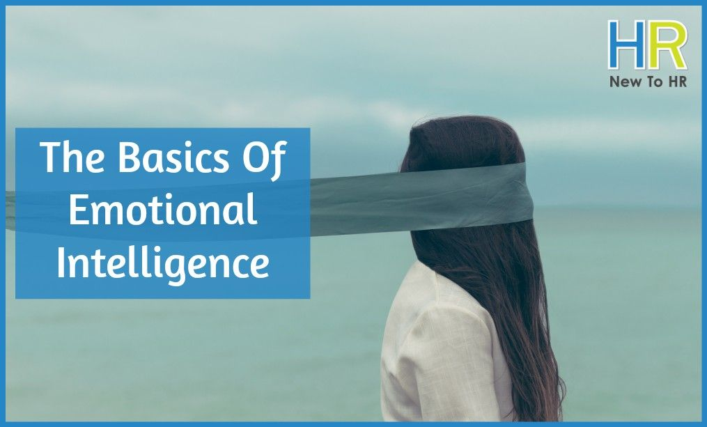 The Basics Of Emotional Intelligence. #NewToHR