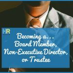 Becoming a... Board Member, Non-Executive Director, or Trustee. @NewToHR