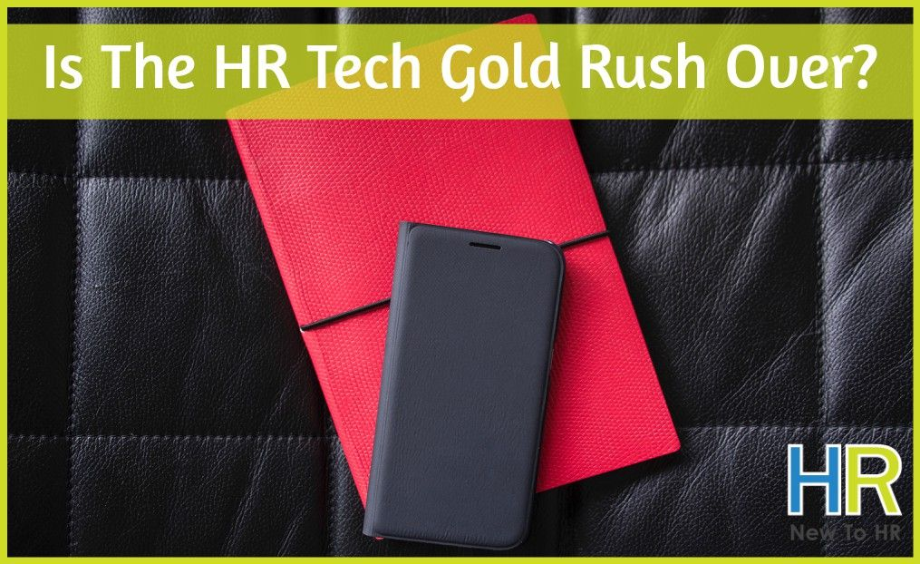 Is The HR Tech Gold Rush Over. #NewToHR