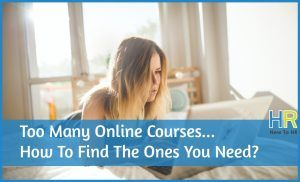 Too Many Online Courses. How To Find The Ones You Need. #NewToHR